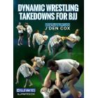 Dynamic Wrestling Takedowns For BJJ by J'Den Cox