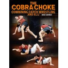 The Cobra Choke Combining Catch Wrestling and BJJ by Mike Demko