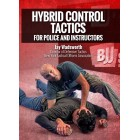 Hybrid Control Tactics For Police and Instructors by Jay Wadsworth