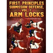First Principles Submissions Defense Volume 1 Arm Locks by Stephen Whittier