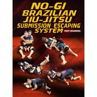 No Gi Brazilian Jiu Jitsu Escaping System by Troy Manning