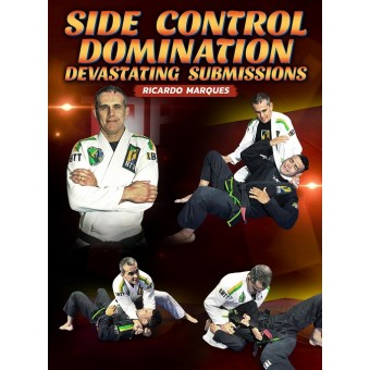 Side Control Domination Devastating Submissions by Ricardo Marques
