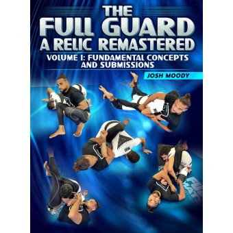 The Full Guard A Relic Remastered Volume 1 Fundamental Concepts and Submissions by Josh Moody