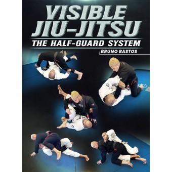Visible Jiu Jitsu The Half Guard System by Bruno Bastos