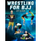 Wrestling For BJJ by Jeff Glover