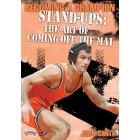 Becoming a Champion Wrestler:Stand-ups-The Art of Coming Off The Mat-John Smith