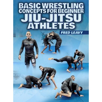 Basic Wrestling Concepts For Jiu-Jitsu Athletes by Fred Leavy