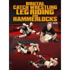 Brutal Catch Wrestling Leg Riding and Hammer Locks by Joel Bane