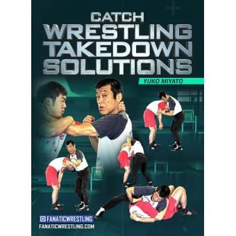 Catch Wrestling Takedown Solutions by Yuko Miyato