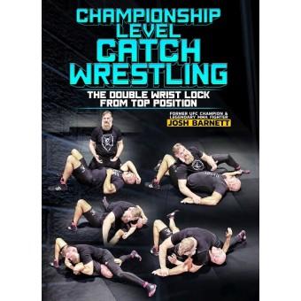 Championship Level Catch Wrestling by Josh Barnett