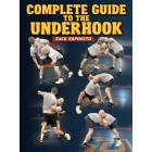 Complete Guide To The Underhook by Zack Esposito