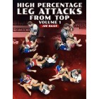 High Percentage Leg Attacks From Top Volume 1 by Joe Baize