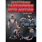 Mastering Takedowns With Motion by Shelton Mack