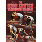 The High Crotch Takedown Manual by Nate Tomasello