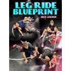 The Leg Ride Blueprint by Max Askren