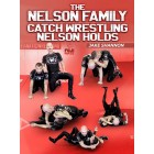 The Nelson Family: Catch Wrestling Nelson Holds by Jake Shannon