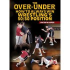 The Over Under How to Always Win Wrestling 50 50 Position by Jacob Kasper