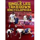 The Single Leg Takedown Encyclopedia by Dan Vallimont