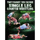 They Shoot, You Score Single Leg Counter Wrestling by Max and Ben Askren