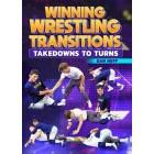 Winning Wrestling Transitions Takedowns to Turns by Dan Neff