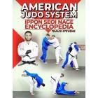 American Judo System: Ippon Seio Nage Encyclopedia by Jimmy Pedro and Travis Stevens