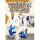American Judo System: The Koshi-Guruma Encyclopedia by Travis Stevens
