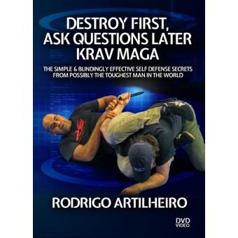 Destroy First, Ask Questions Later Krav Maga by Rodrigo Artilheiro