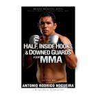Half, Inside Hooks, & Downed Guards for MMA-Antonio Rodrigo Nogueira