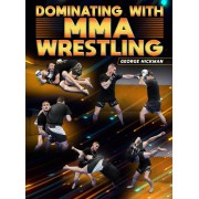 Dominating With MMA Wrestling by George Hickman