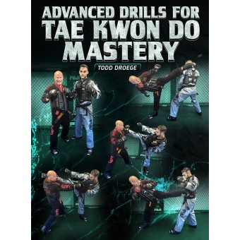 Advanced Drills For Tae Kwon Do Mastery by Todd Droege