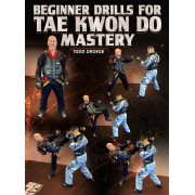 Beginner Drills For Tae Kwon Do Mastery by Todd Droege