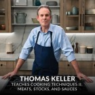 Thomas Keller Teaches Cooking Techniques 2 Meats, Stocks, and Sauces
