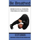 BE BREATHED Biomechanical Exercise: Performance Breathing by Scott Sonnon