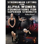 Strongman Lifting for Alpha Women:Foundations for Superior Strength by Brittany Diamond