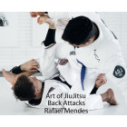 Art of Jiu Jitsu Back Attacks by Rafael Mendes