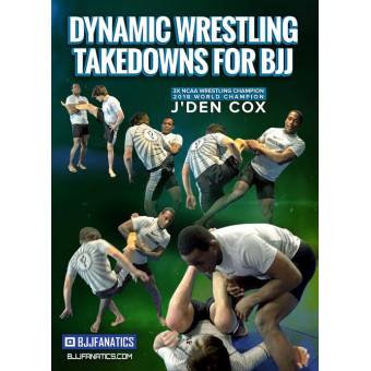 Dynamic Wrestling Takedowns For BJJ by J'Den Cox
