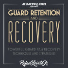Guard Recovery and Retention by Rafael Lovato Jr.