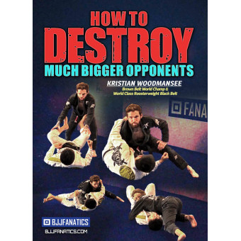 How To Destory Much Bigger Opponents by Kristian Woodmansee