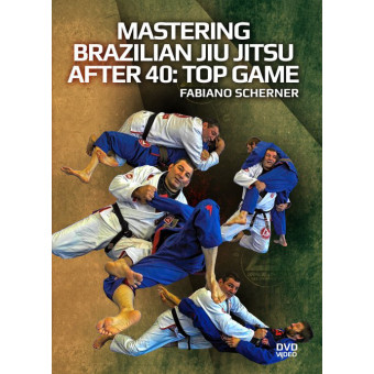 Mastering BJJ After 40 Top Game-Fabiano Scherner