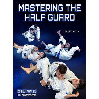 Mastering The Half Guard by Lucas Valle