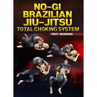 No Gi Brazilian Jiu Jitsu Choking System by Troy Manning