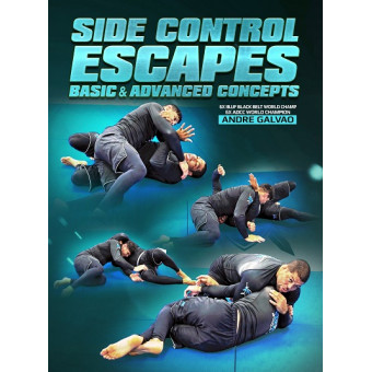 Side Control Escapes: Basics To Advanced Concepts by Andre Galvao