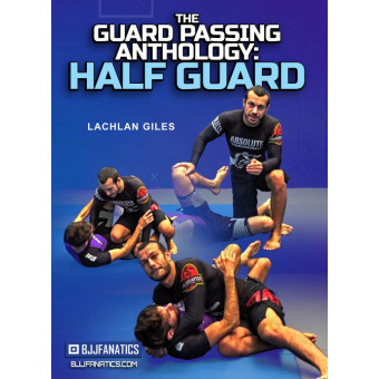 The Guard Passing Anthology Half Guard 8 volume by Lachlan Giles