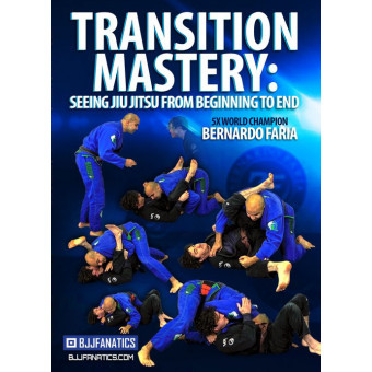 Transition Mastery-Seeing Jiu Jitsu From Beginning to End-Bernardo Faria
