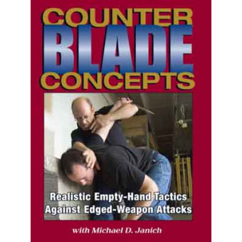 Counter Blade Concepts-Realistic Empty-Hand Tactics Against Edged-Weapon Attacks-Michael D. Janich