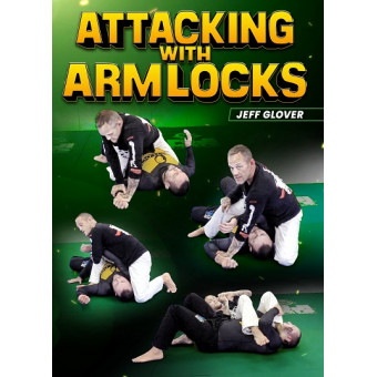 Attacking With Arm Locks by Jeff Glover