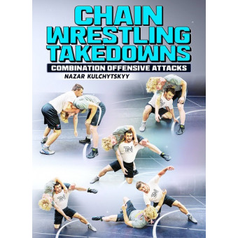 Chain Wrestling Takedowns by Nazar Kulchytskyy