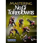 Mastering NoGi Takedowns by Travis Stevens