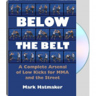Below the Belt:Complete Arsenal of Low Kicks for MMA and Street 2 DVD-Mark Hatmaker