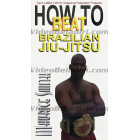 How to Beat Brazilian Jiu Jitsu-Maurice Smith